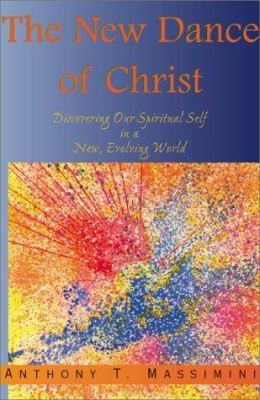 The New Dance of Christ: Discovering Our Spiritual Self in a New, Evolving World 9780738827957