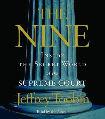 The Nine: Inside the Secret World of the Supreme Court 9780739354599