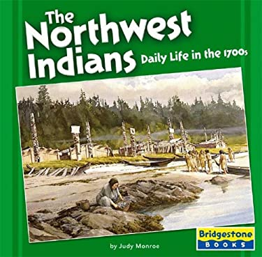 The Northwest Indians: Daily Life in the 1700s 9780736843164