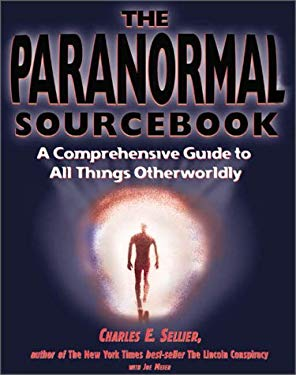 The Paranormal Sourcebook: A Comprehensive Guide to All Things Otherworldly 9780737303087