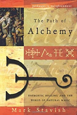 The Path of Alchemy: Energetic Healing and the World of Natural Magic 9780738709031