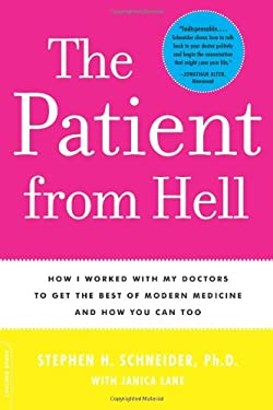 The Patient from Hell: How I Worked with My Doctors to Get the Best of Modern Medicine and How You Can Too 9780738210780