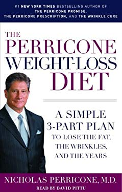 The Perricone Weight-Loss Diet: A Simple 3-Part Plan to Lose the Fat, the Wrinkles, and the Years 9780739323625
