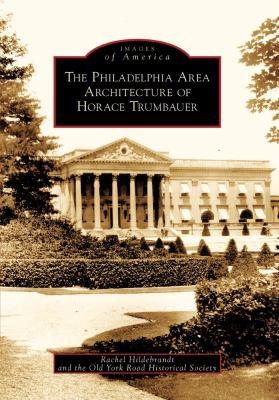 The Philadelphia Area Architecture of Horace Trumbauer 9780738562971