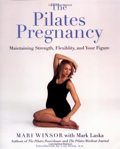 The Pilates Pregnancy: Maintaining Strength, Flexibility, and Your Figure 9780738205014