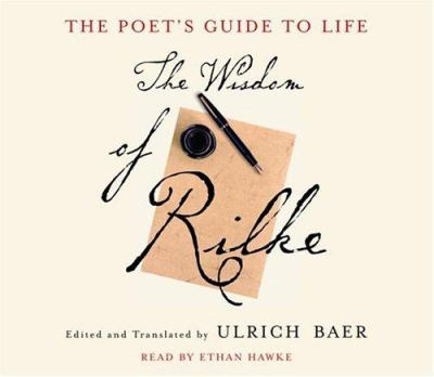 The Poet's Guide to Life: The Wisdom of Rilke 9780739317662