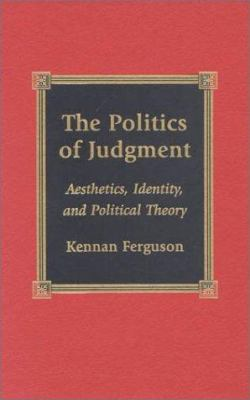 The Politics of Judgment: Aesthetics, Identity, and Political Theory 9780739100585