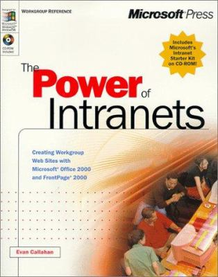 The Power of Intranets: Creating Workgroup Web Sites with Microsoft Office 2000 and FrontPage 2000 [With CDROM] 9780735606418