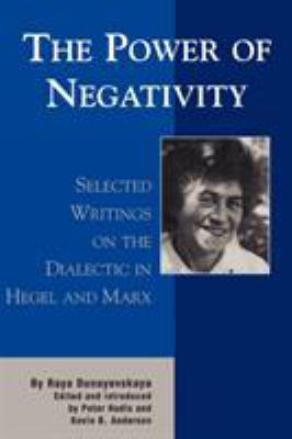 The Power of Negativity: Selected Writings on the Dialectic in Hegel and Marx 9780739102671