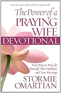 The Power of a Praying Wife Devotional: New Ways to Pray for Yourself, Your Husband, and Your Marriage 9780736926928