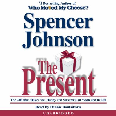The Present: Enjoying Your Work and Life in Changing Times 9780739310564