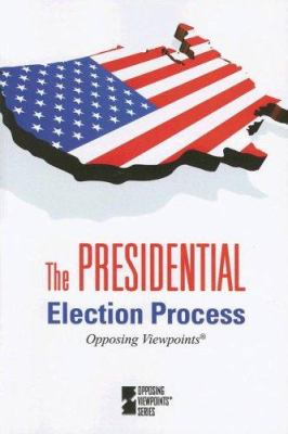 The Presidential Election Process 9780737738933