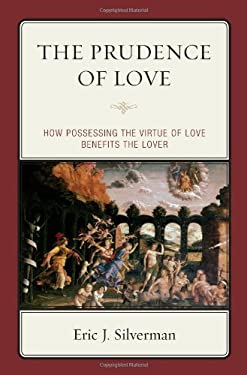 The Prudence of Love: How Possessing the Virtue of Love Benefits the Lover 9780739139301