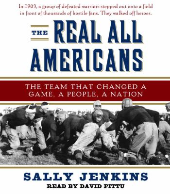 The Real All Americans: The Team That Changed a Game, a People, a Nation 9780739343340