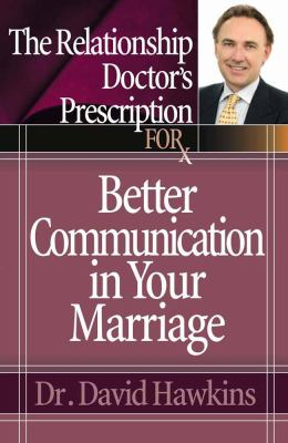 The Relationship Doctor's Prescription for Better Communication in Your Marriage 9780736919531