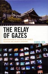 The Relay of Gazes: Representations of Culture in the Japanese Televisual and Cinematic Experience