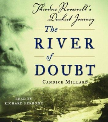 The River of Doubt: Theodore Roosevelt's Darkest Journey 9780739323038