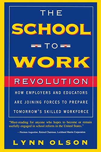 The School-To-Work Revolution: How Employers and Educators Are Joining Forces to Prepare Tomorrow's Skilled Workforce 9780738200293