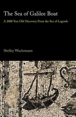 The Sea of Galilee Boat: A 2000-Year-Old Discovery from the Sea of Legends 9780738203294