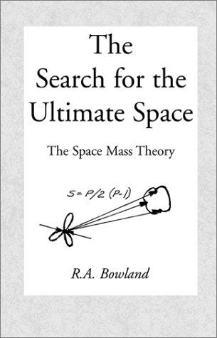 The Search for the Ultimate Space: The Space Mass Theory 9780738851242