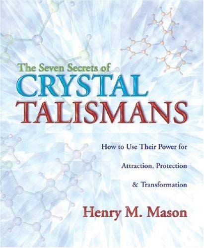 The Seven Secrets of Crystal Talismans: How to Use Their Power for Attraction, Protection & Transformation 9780738711447