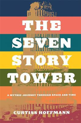 The Seven Story Tower: A Mythic Journey Through Space and Time 9780738205953