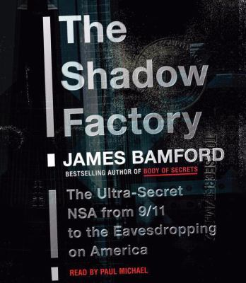 The Shadow Factory: The Ultra-Secret NSA from 9/11 to the Eavesdropping on America 9780739370735