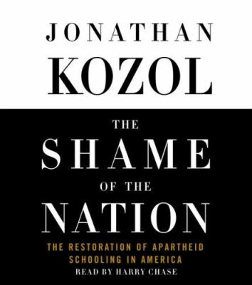 The Shame of the Nation: The Restoration of Apartheid Schooling in America 9780739309858