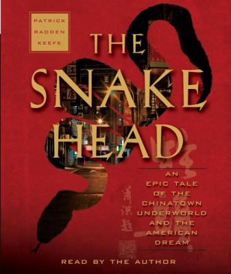 The Snakehead: The Epic Tale of the Chinatown Underworld and the American Dream 9780739382912