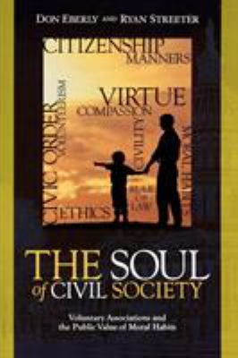 The Soul of Civil Society: Voluntary Associations and the Public Value of Moral Habits 9780739104248