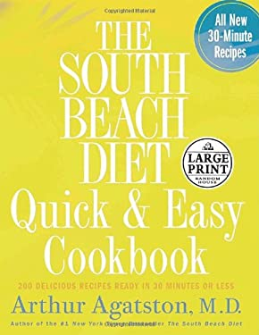 The South Beach Diet Quick and Easy Cookbook: 200 Delicious Recipes Ready in 30 Minutes or Less 9780739325612