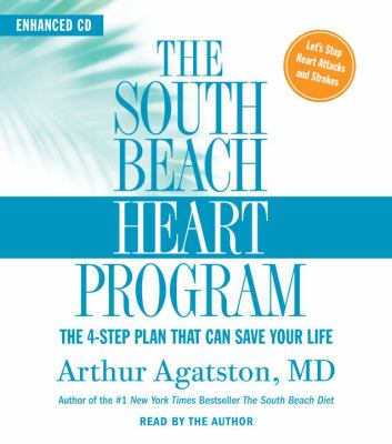 The South Beach Heart Program: The 4-Step Plan That Can Save Your Life 9780739332603