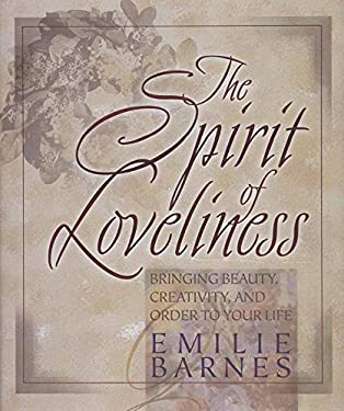 The Spirit of Loveliness: Bringing Beauty, Creativity, and Order to Your Life 9780736900416