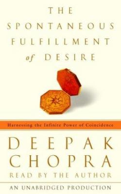 The Spontaneous Fulfillment of Desire: Harnessing the Infinite Power of Coincidence to Create Miracles 9780739306437