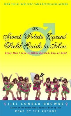 The Sweet Potato Queens' Field Guide to Men: Every Man I Love Is Either Married, Gay, or Dead 9780739315033