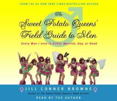 The Sweet Potato Queens' Field Guide to Men: Every Man I Love Is Either Married, Gay, or Dead 9780739315040