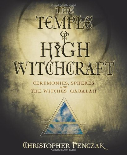 The Temple of High Witchcraft: Ceremonies, Spheres and the Witches' Qabalah 9780738711652