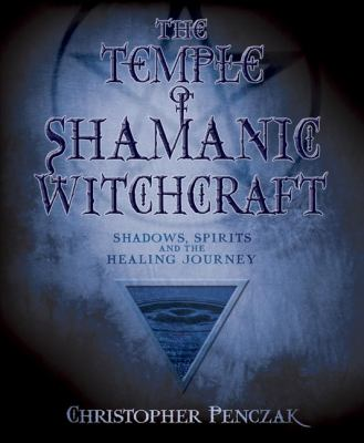 The Temple of Shamanic Witchcraft: Shadows, Spirits and the Healing Journey 9780738707679