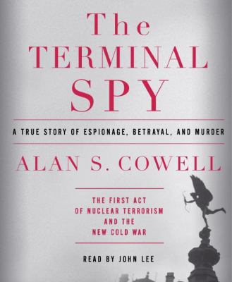 The Terminal Spy: A True Story of Espionage, Betrayal, and Murder