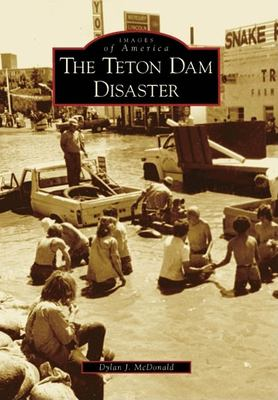 The Teton Dam Disaster 9780738548616
