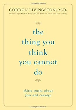 The Thing You Think You Cannot Do: Thirty Truths about Fear and Courage 9780738215525