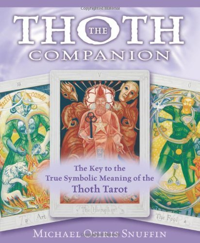 The Thoth Companion: The Key to the True Symbolic Meaning of the Thoth Tarot 9780738711928