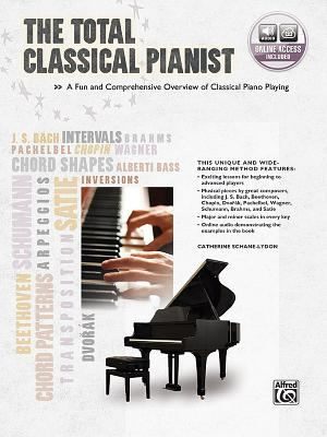 The Total Classical Pianist: A Fun and Comprehensive Overview of Classical Piano Playing [With CD (Audio)] 9780739069813