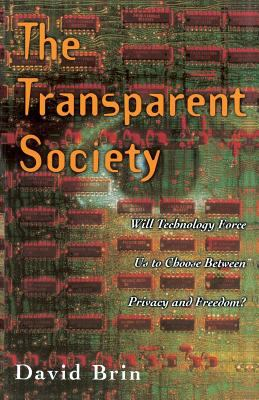 The Transparent Society: Will Technology Force Us to Choose Between Privacy and Freedom 9780738201443