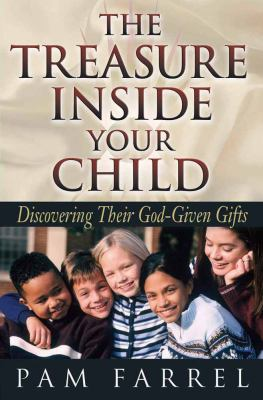 The Treasure Inside Your Child: Discovering Their God-Given Gifts 9780736906050