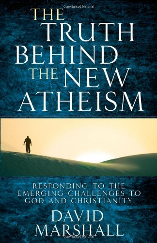 The Truth Behind the New Atheism: Responding to the Emerging Challenges to God and Christianity 9780736922128