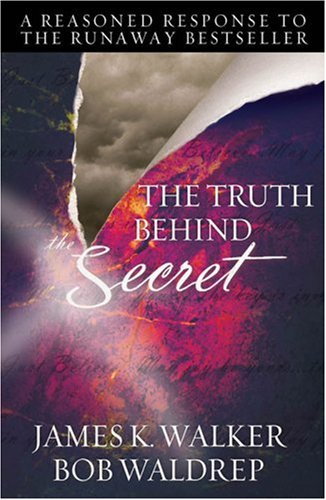 The Truth Behind the Secret: A Reasoned Response to the Runaway Bestseller 9780736922982