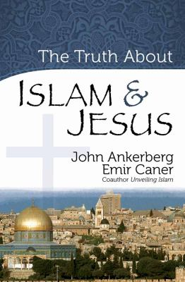 The Truth about Islam & Jesus 9780736925020