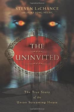 The Uninvited: The True Story of the Union Screaming House 9780738713571