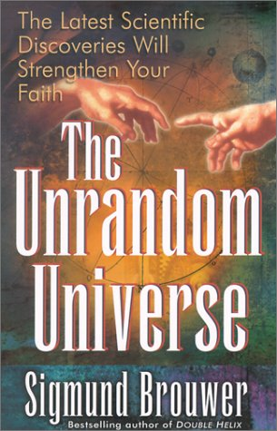The Unrandom Universe: The Latest Scientific Discoveries Will Strengthen Your Faith 9780736902953